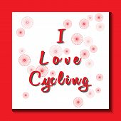 Red Inscription - I Love Cycling With A Shadow. White Backing On A Red Background. Red Wheels Of Dif poster
