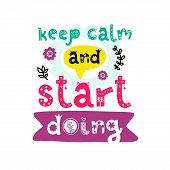 Keep Calm And Start Doing. Vector Doodle Poster With Phrase And Decor Elements. Typography Card In W poster