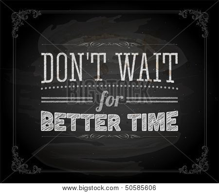 "Quote Typographical Background, vector design. ""Don't wait for better time"""