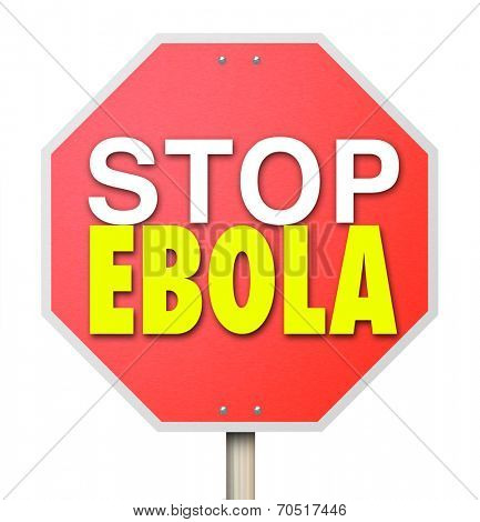 Stop Ebola words on a red road sign to stop or cure the deadly disease or virus from spreading