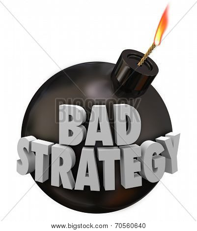 Bad Strategy words in 3d letters on a round bomb about to explode causing a terrible disaster or catastrophe because of your misguided plan or unsuccessful idea