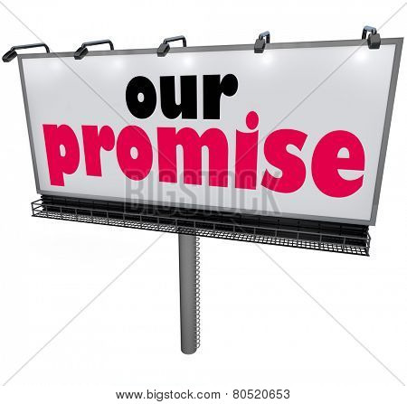 Our Promise words on a billboard or sign to advertise a guarantee, promise or vow of great service