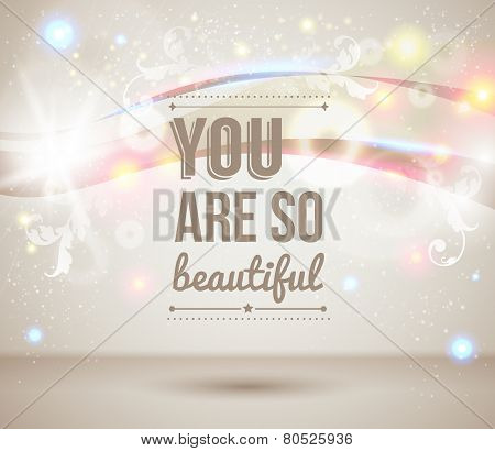 You are so beautiful. Motivating light poster.