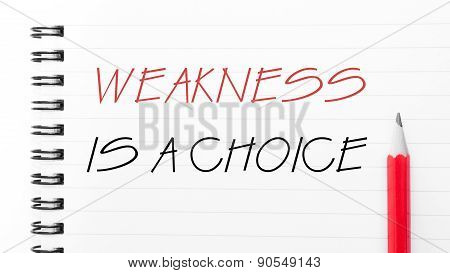 Weakness Is A Choice Written On Notebook Page