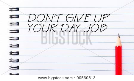 Do Not Give Up Your Day Job