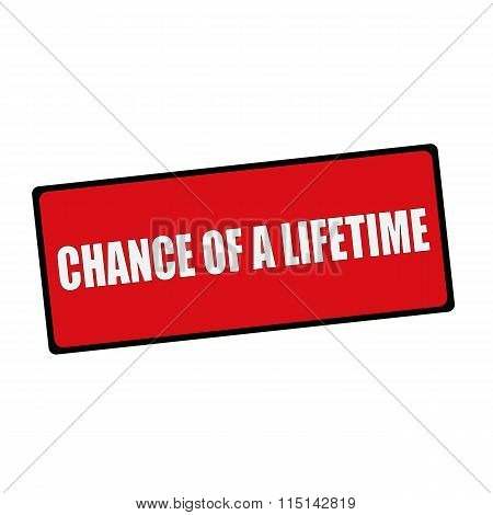 Chance Of A Lifetime Wording On Rectangular Signs