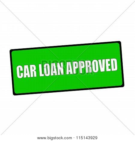 Car Loan Approved Wording On Rectangular Green Signs