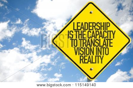 Leadership Is The Capacity To Translate Vision Into Reality sign with sky background
