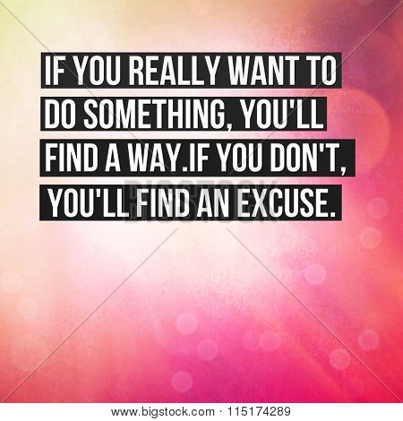 Inspirational Typographic Quote - If you really want to do something, you'll find a way, if you don't you'll find an excuse.