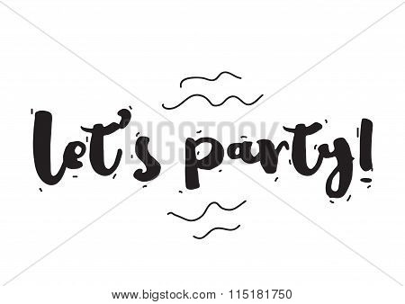 Lets party. Greeting card with calligraphy. Hand drawn design elements. Inspirational quote. Black a