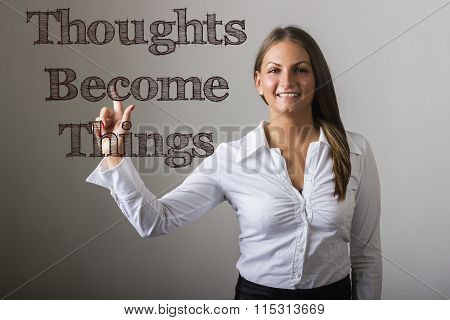 Thoughts Become Things - Beautiful Girl Touching Text On Transparent Surface