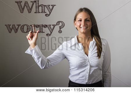 Why Worry? - Beautiful Girl Touching Text On Transparent Surface