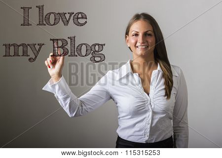 I Love My Blog - Beautiful Girl Touching Text On Transparent Surface