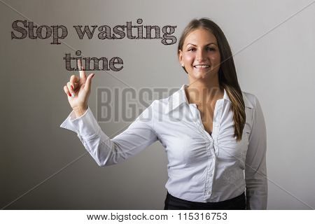 Stop Wasting Time - Beautiful Girl Touching Text On Transparent Surface