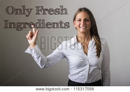 Only Fresh Ingredients - Beautiful Girl Touching Text On Transparent Surface