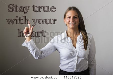 Stay True With Your Heart - Beautiful Girl Touching Text On Transparent Surface