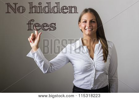 No Hidden Fees - Beautiful Girl Touching Text On Transparent Surface