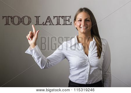Too Late - Beautiful Girl Touching Text On Transparent Surface