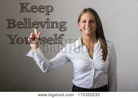Keep Believing Yourself Key - Beautiful Girl Touching Text On Transparent Surface