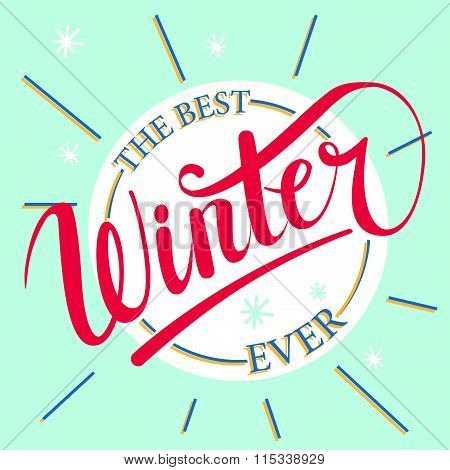 The Best Winter Ever Text. Brush Lettering At Blue Winter Background With Snowflakes