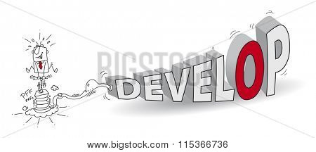 Joe, the businessman, inflates the word Develop like a crazy man with a pump. It is a metaphor of the development of the business