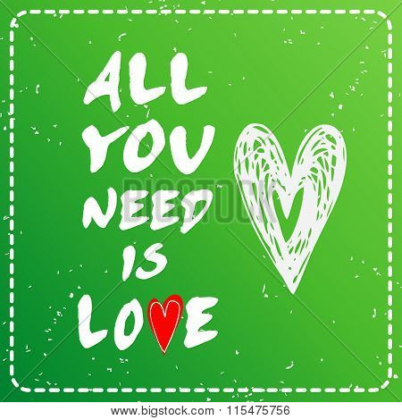 All you need is love. Valentines day card