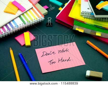 Somebody Left The Message On Your Working Desk; Don't Work Too Hard