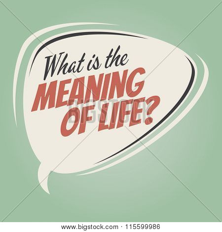 meaning of life retro speech balloon