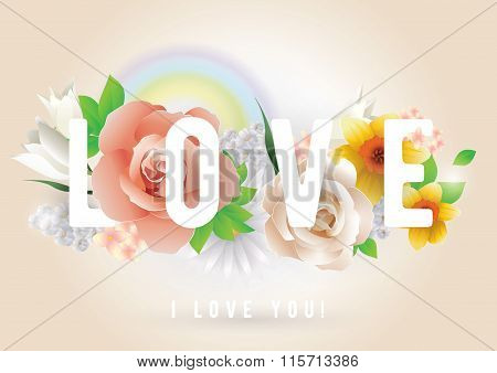 Love inscription. Vector greeting card, invitation or poster. Design with flowers, roses, rainbow an
