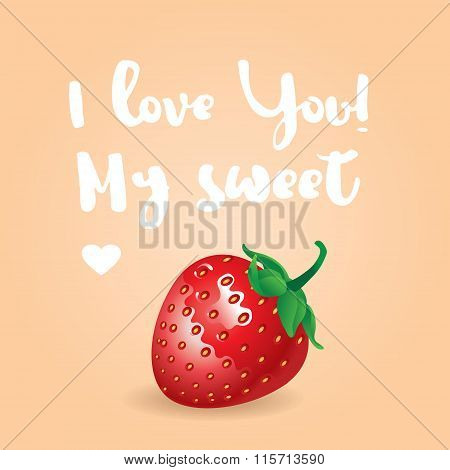 I love You my sweet inscription. Vector greeting card, invitation or poster. Design with stawberry a
