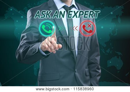 Businessman pressing button on touch screen interface and select Ask an expert. Business concept. te