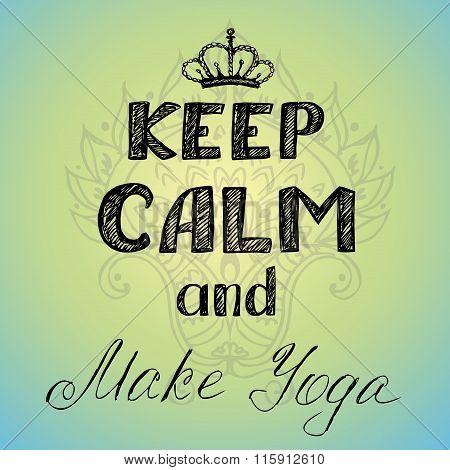 Keep Calm And Make Yoga Poster