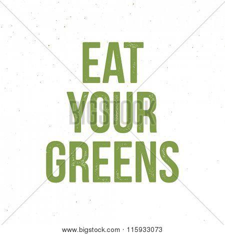 Eat Your Greens - motivational quote. Vector vintage letterpress effect, grunge background.