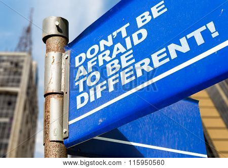 Dont Be Afraid to Be Different written on road sign