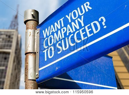 Want Your Company To Succeed? written on road sign