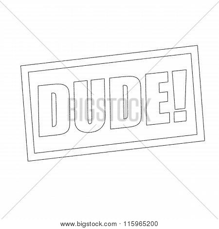 Dude Monochrome Stamp Text On White