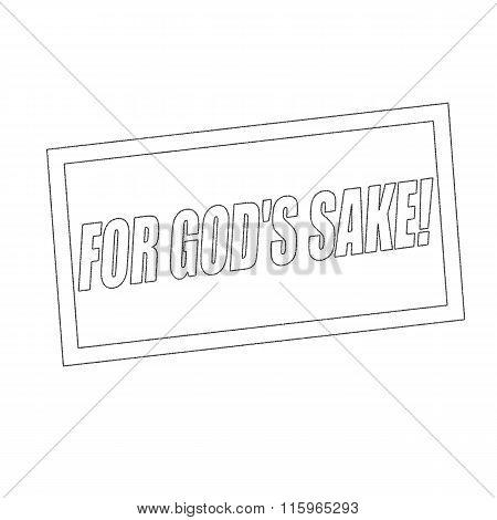 For God Is Sake Monochrome Stamp Text On White