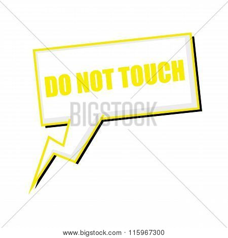 Do Not Touch Yellow Stamp Text On White Speech Bubbles