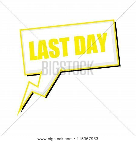Last Day Yellow Stamp Text On White Speech Bubbles