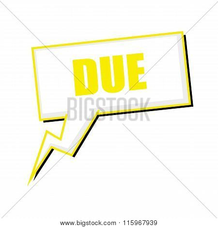 Due Yellow Stamp Text On White Speech Bubbles