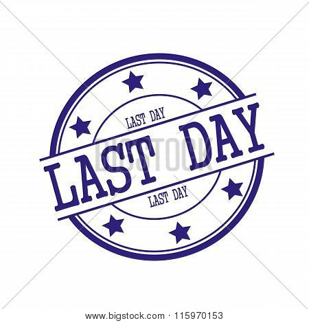 Last Day Blue-black Stamp Text On Blue-black Circle On A White Background And Star