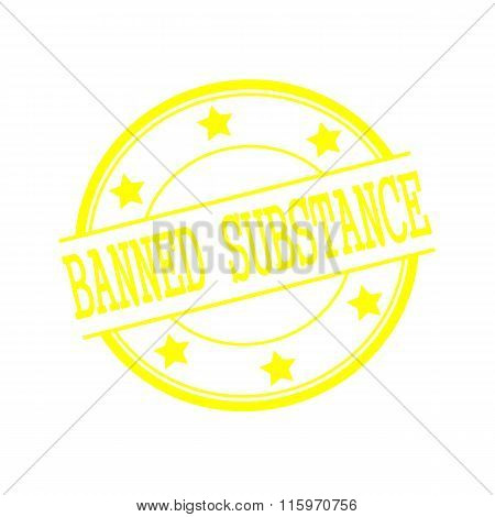 Banned Substance Yellow Stamp Text On Yellow Circle On A White Background And Star