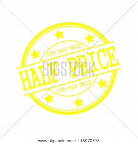 Half Price Yellow Stamp Text On Yellow Circle On A White Background And Star
