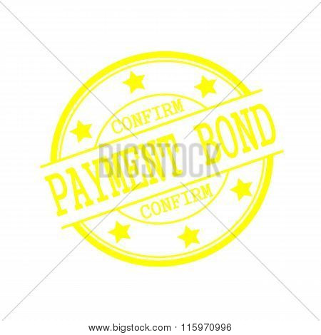 Payment Bond Confirm Yellow Stamp Text On Yellow Circle On A White Background And Star