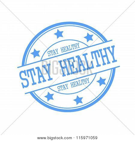 Stay Healthy Blue Stamp Text On Blue Circle On A White Background And Star