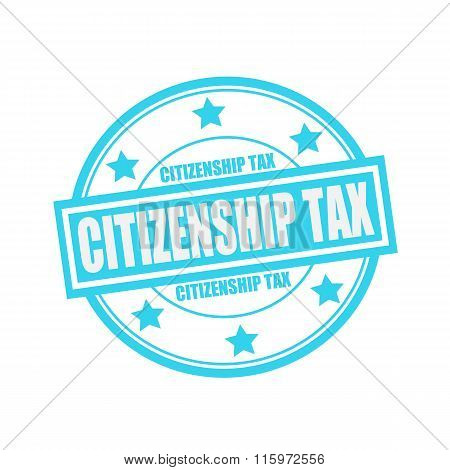 Citizenship Tax White Stamp Text On Circle On Blue Background And Star