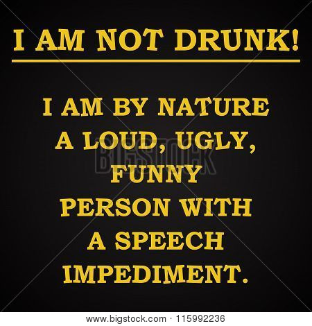 I am not drunk - funny inscription template
