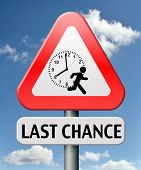 last chance or opportunity act now or never dont waste time for action