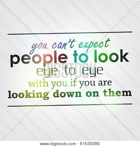 You Can't Expect People To Look Eye To Eye