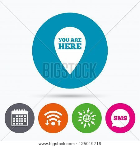 Wifi, Sms and calendar icons. You are here sign icon. Info map pointer with your location. Go to web globe.
